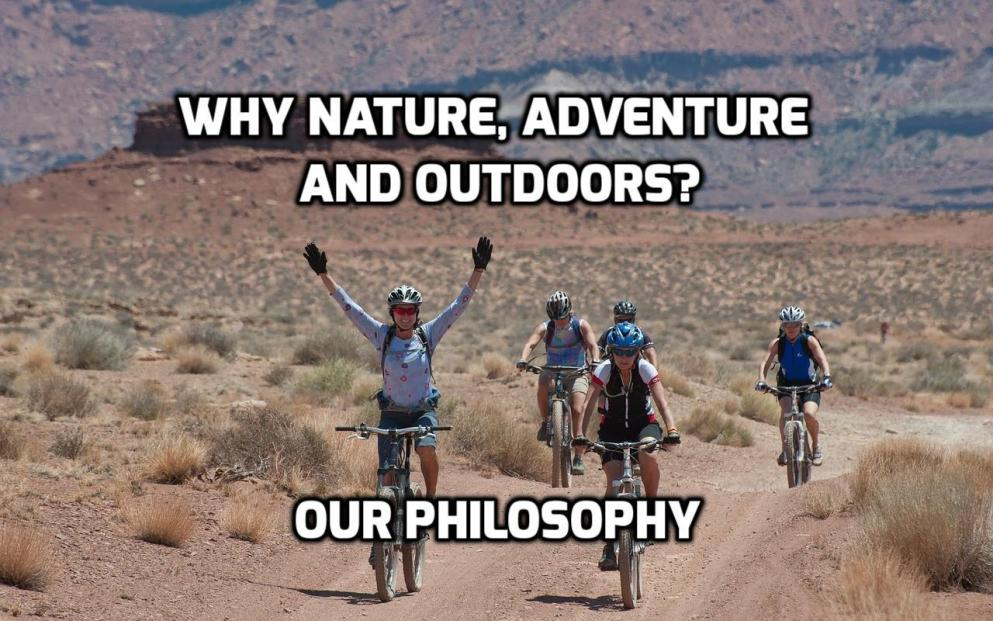WHY NATURE, ADVENTURE & OUTDOORS? BASIS OF OUR PHILOSOPHY